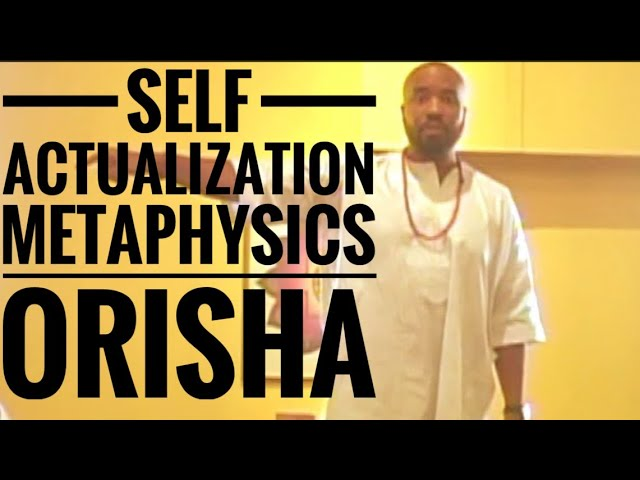 Self Actualization | Metaphysics | Orisha with Chief Yuya
