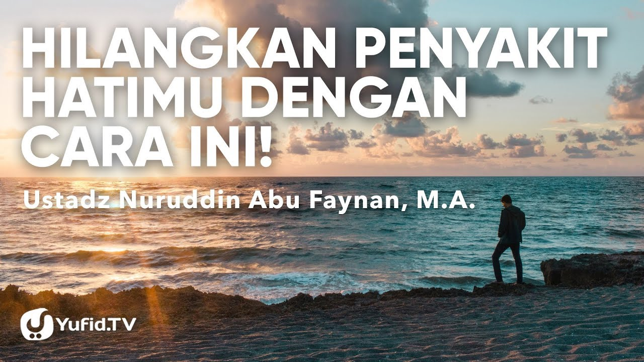 Obat Sakit Hati Penyakit Hati Dalam Islam Dan Obatnya Yang Paling Ampuh Ustadz Nuruddin Abu Faynan