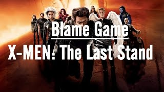 Blame Game: X-Men The Last Stand