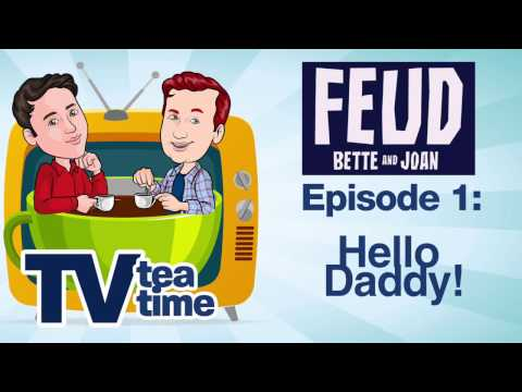 TV TEA TIME: Feud Bette and Joan, Episode 1
