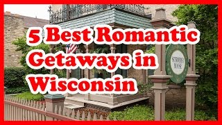 5 Best Romantic Getaways in Wisconsin | US Travel Guide