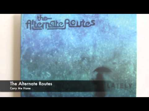 The Alternate Routes - Carry Me Home