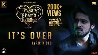 It's Over (Lyric Video) - Pyaar Prema Kaadhal | Yuvan Shankar Raja | Harish Kalyan, Raiza | Elan