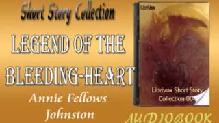 Legend of the Bleeding heart Annie Fellows Johnston Audiobook Short Story