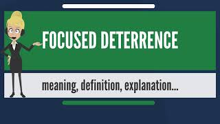 What is FOCUSED DETERRENCE? What does FOCUSED DETERRENCE mean? FOCUSED DETERRENCE meaning