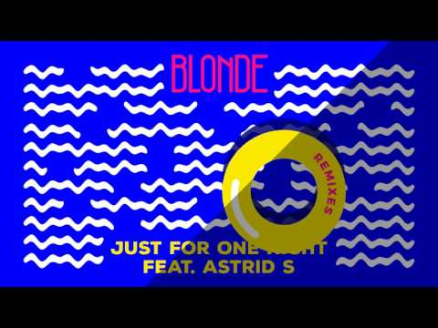 Blonde - Just For One Night feat. Astrid S (George Kwali Remix)
