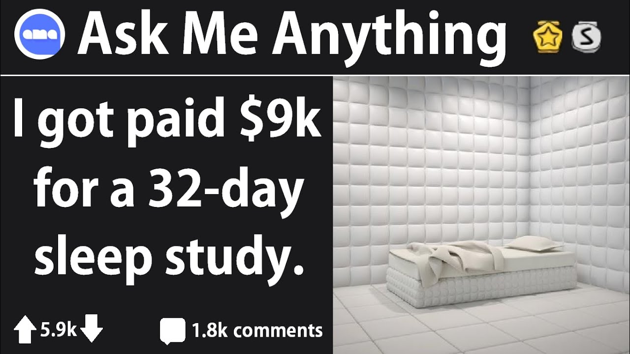 23 Year Male Who Got Paid 9000 For A 32 Day Sleep Study Answers Reddit Questions R Iama Youtube