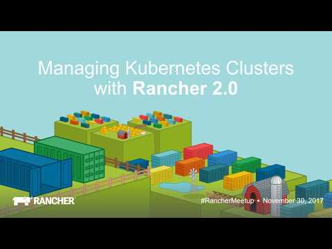 Managing Kubernetes Clusters with Rancher 2.0 - November 2017 Online Meetup