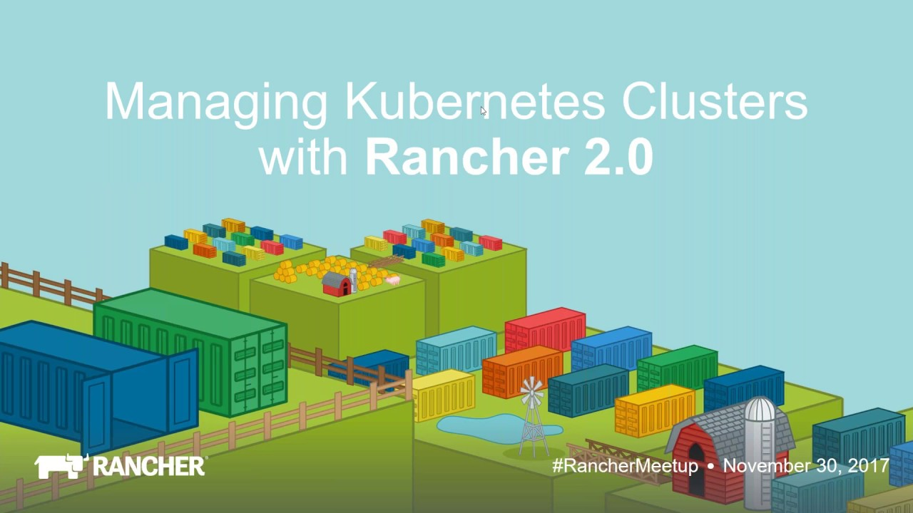 Managing Kubernetes Clusters with Rancher 2 0 - November 2017 Online Meetup