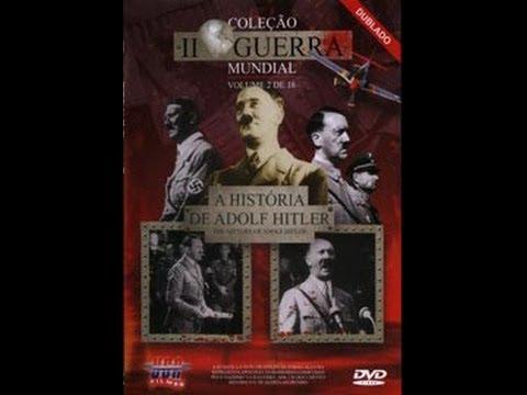 Documentário 2ª Guerra :V. 02 -- A HISTÓRIA DE ADOLF HITLER