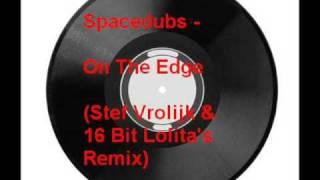 Spacedubs - On The Edge (Stef Vrolijk & 16 Bit Lolita