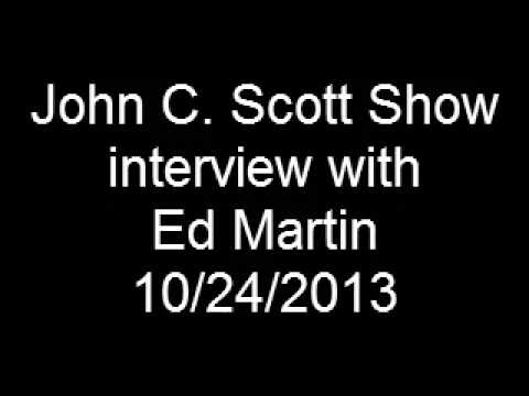 10-24-2013 - John C Scott Show interview with Ed Martin