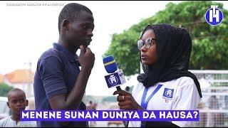 Menene Sunan Duniya Da Hausa  Street Questions EPISODE 14