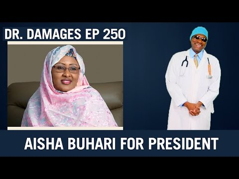 Dr. Damages Show - Episode 250: Aisha Buhari For President