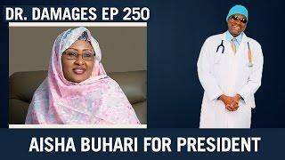 Dr. Damages Show - Episode 250: Aisha Buhari For President