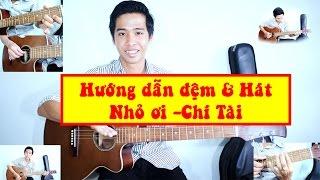 [GUITAR]-Hướng dẫn đệm hát Guitar - Nhỏ ơi -Chí Tài