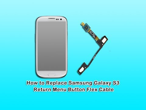 How to Replace Samsung Galaxy S3 Return Menu Button Flex Cable