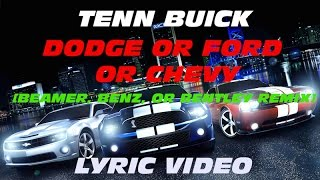 Tenn Buick - Dodge or Ford or Chevy [Beamer, Benz, or Bentley Remix] (Lyric Video)