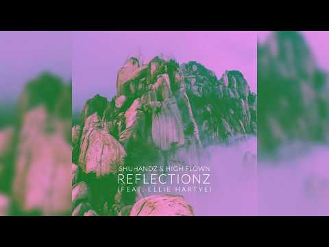 "Shuhandz & High Flown - ""Reflectionz"" Ft. Ellie Hartye"