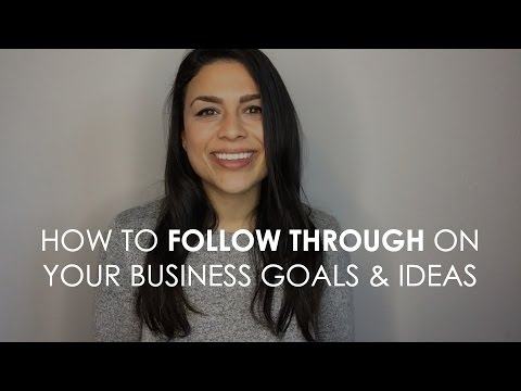How to Follow Through on Your Business Goals & Ideas