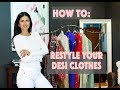 How To Restyle Your Desi Clothes - 3 Tips To Rewear Your Pakistani, Indian, South Asian Clothing