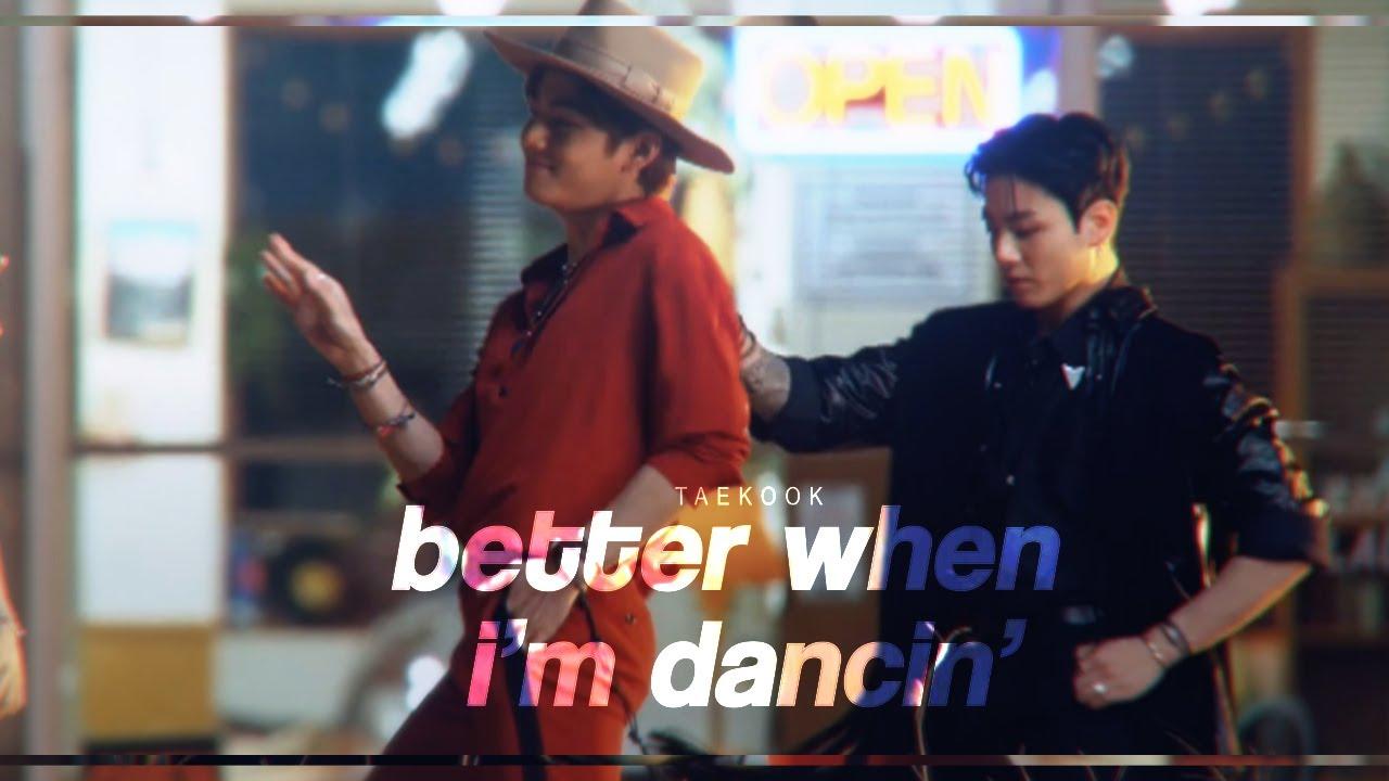 better when i'm dancin' ✧ taekook