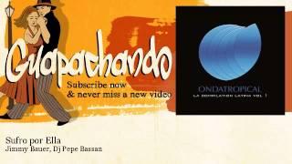 Jimmy Bauer, Dj Pepe Bassan - Sufro por Ella - Guapachando