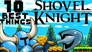 SHOVEL KNIGHT - 10 BEST THINGS