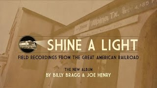 "Out Now: Billy Brag & Joe Henry - ""Shine A Light: Field Recordings From The Great American Railroad"""