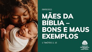 Mães da Bíblia – Bons e maus exemplos - Escola Bíblica Dominical - 09/05/2021