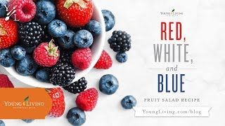 Red, White, and Blue Fruit Salad Recipe | Young Living Essential Oils