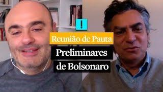 REUNIÃO DE PAUTA: Preliminares de Bolsonaro