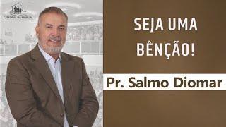 Seja uma benção - Pr. Salmo Diomar - 21-07-2019