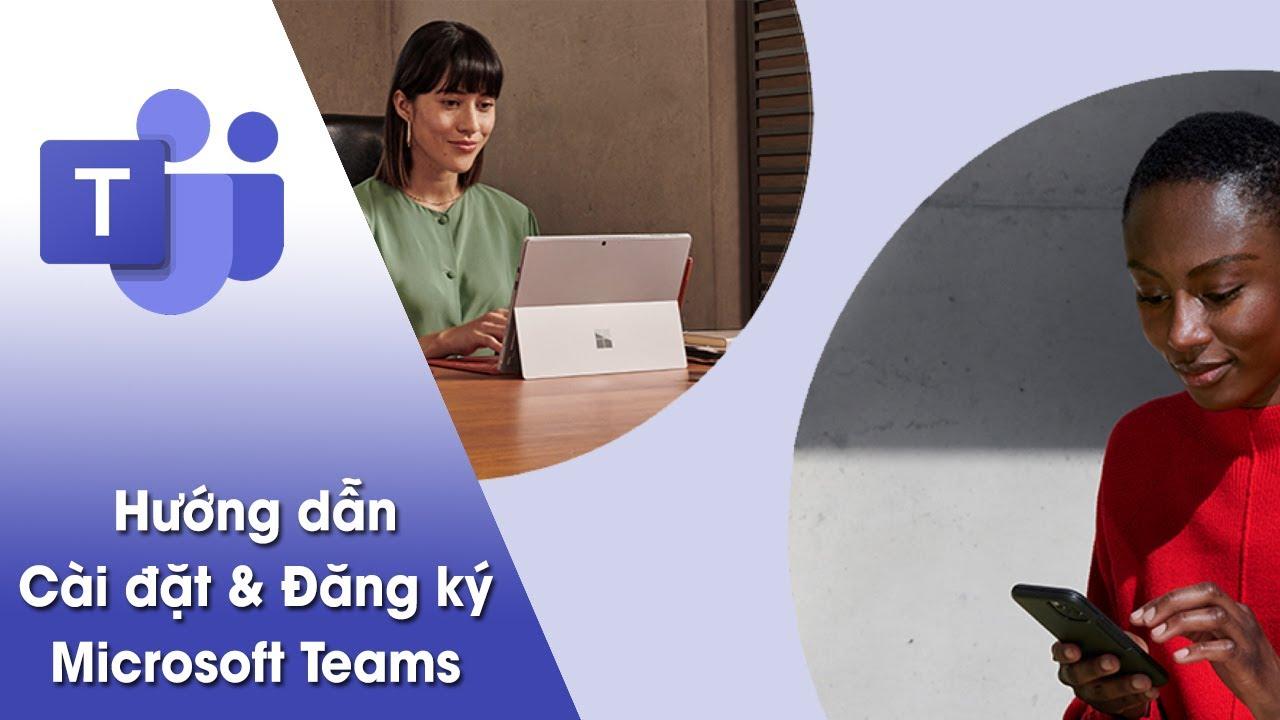 Hướng dẫn cài đặt và đăng ký sử dụng Microsoft Teams trên máy tính  – [Nguyễn Văn Thiệu]