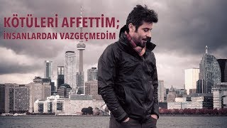 Kamil Maman: Kötüleri Affettim; Insanlardan Vazgeçmedim  Müzik  - 1