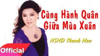 Cùng Hành Quân Giữa Mùa Xuân - NSND Thanh Hoa [Official Audio]