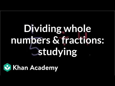Dividing Whole Numbers And Fractions: Studying | Fractions | Pre-Algebra | Khan Academy