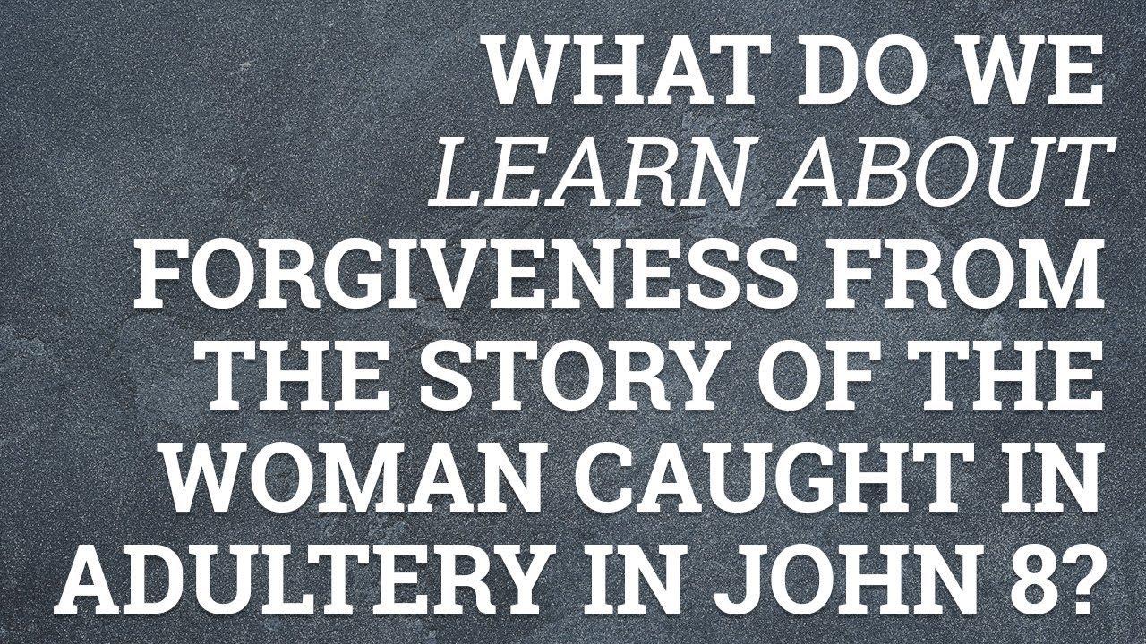 What Can the Woman Caught in Adultery Teach Us about