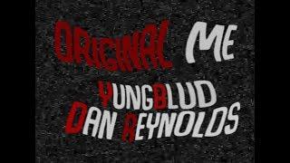 YUNGBLUD - Original Me (Lyric Video) ft. Dan Reynolds