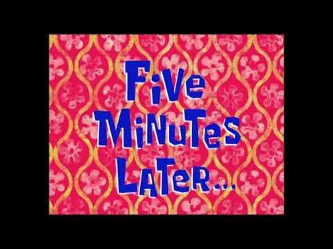 (Время из Губки Боба) Пять минут спустя...