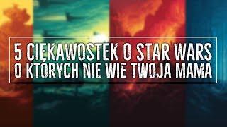 5 CIEKAWOSTEK O STAR WARS o których nie wie twoja mama