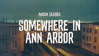 Anson Seabra - Somewhere in Ann Arbor