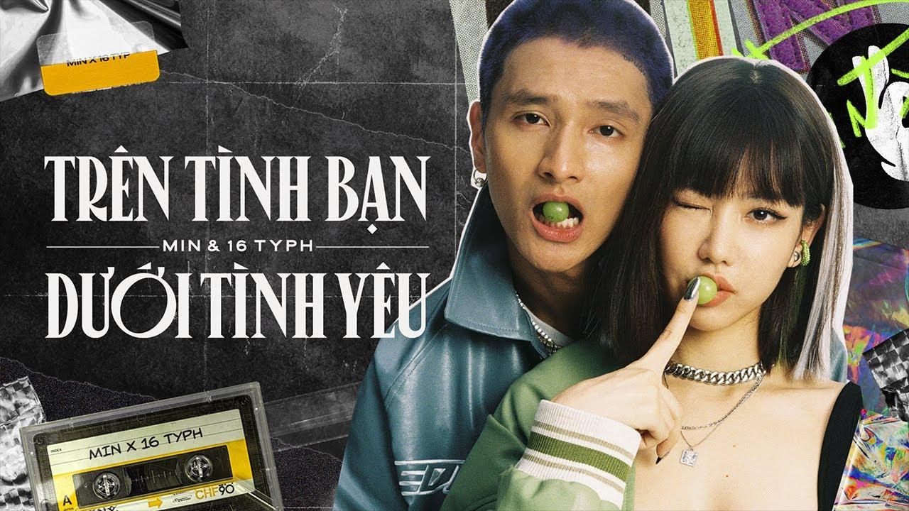 MIN, 16 Typh - Trên tình bạn dưới tình yêu (Official Lyric Video)
