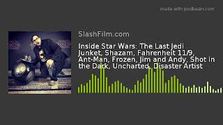 Inside Star Wars: The Last Jedi Junket, Shazam, Fahrenheit 11/9, Ant-Man, Frozen, Jim and Andy, Shot