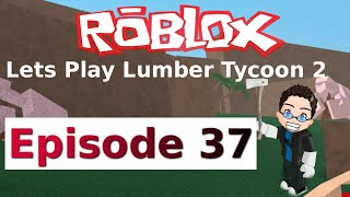 Roblox - Lets Play Lumber Tycoon 2 - Ep 37
