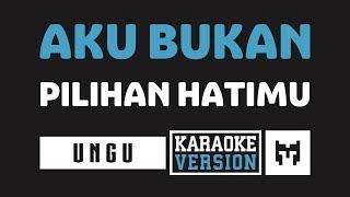 [ Karaoke ] Ungu - Aku Bukan Pilihan Hatimu