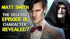 Matt Smith's Deleted Star Wars Rise of Skywalker Character Revealed & Other Leaks