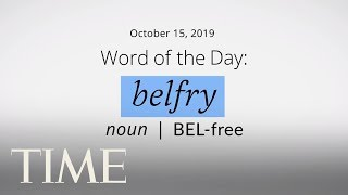 Word Of The Day: BELFRY   Merriam-Webster Word Of The Day   TIME