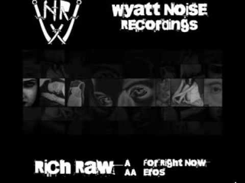 Rich Raw  For Right Now (wyatt Noise Recordings)  Youtube