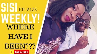 WHAT HAS BEEN GOING ON | SISI WEEKLY EP #125